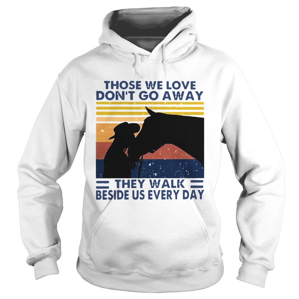 Those We Love Dont Go Away They Walk Beside Us Every Day Vintage  Hoodie