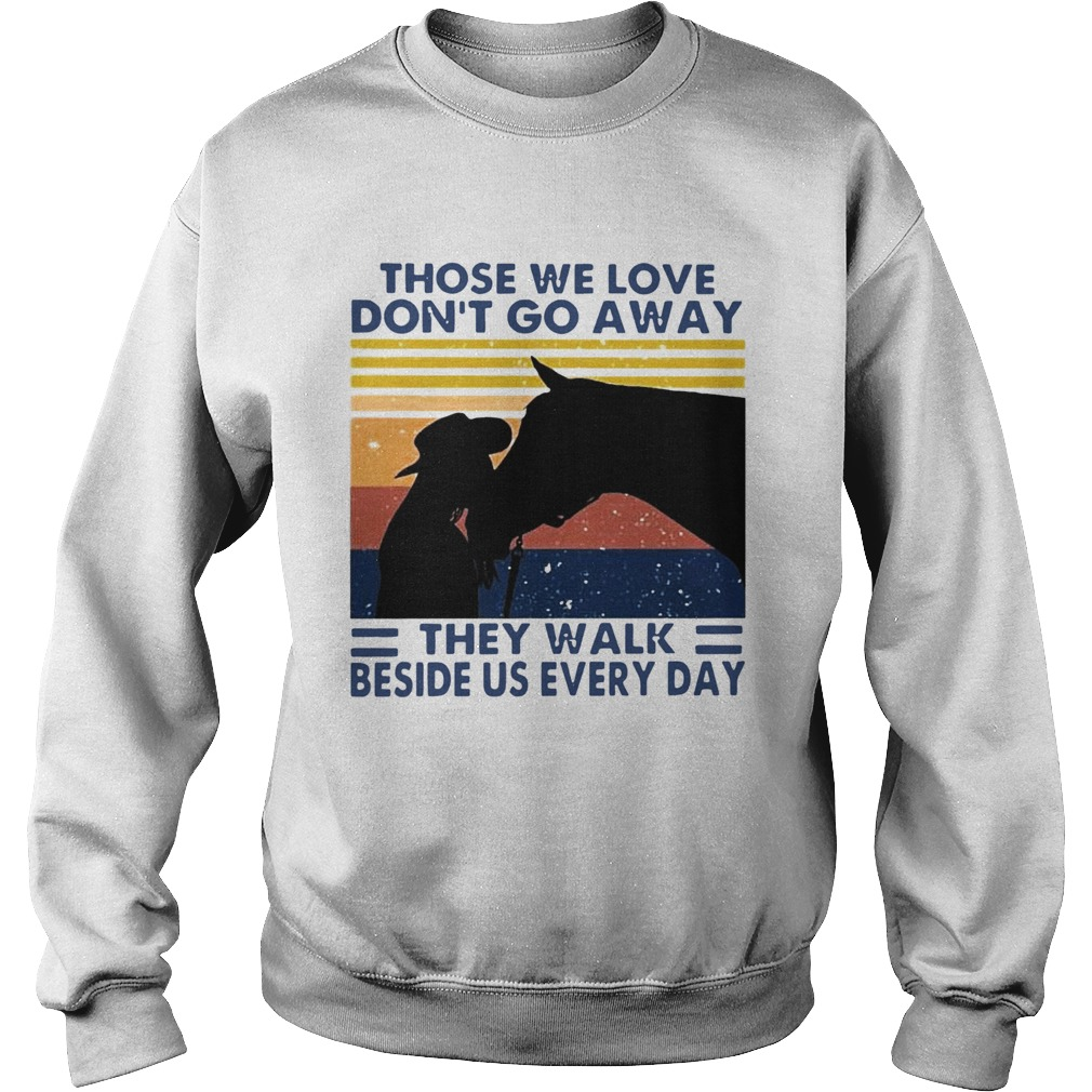 Those We Love Dont Go Away They Walk Beside Us Every Day Vintage  Sweatshirt
