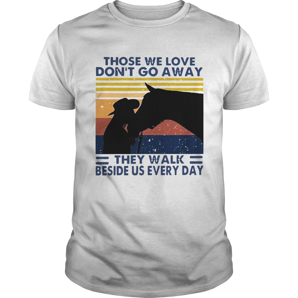 Those We Love Dont Go Away They Walk Beside Us Every Day Vintage  Unisex