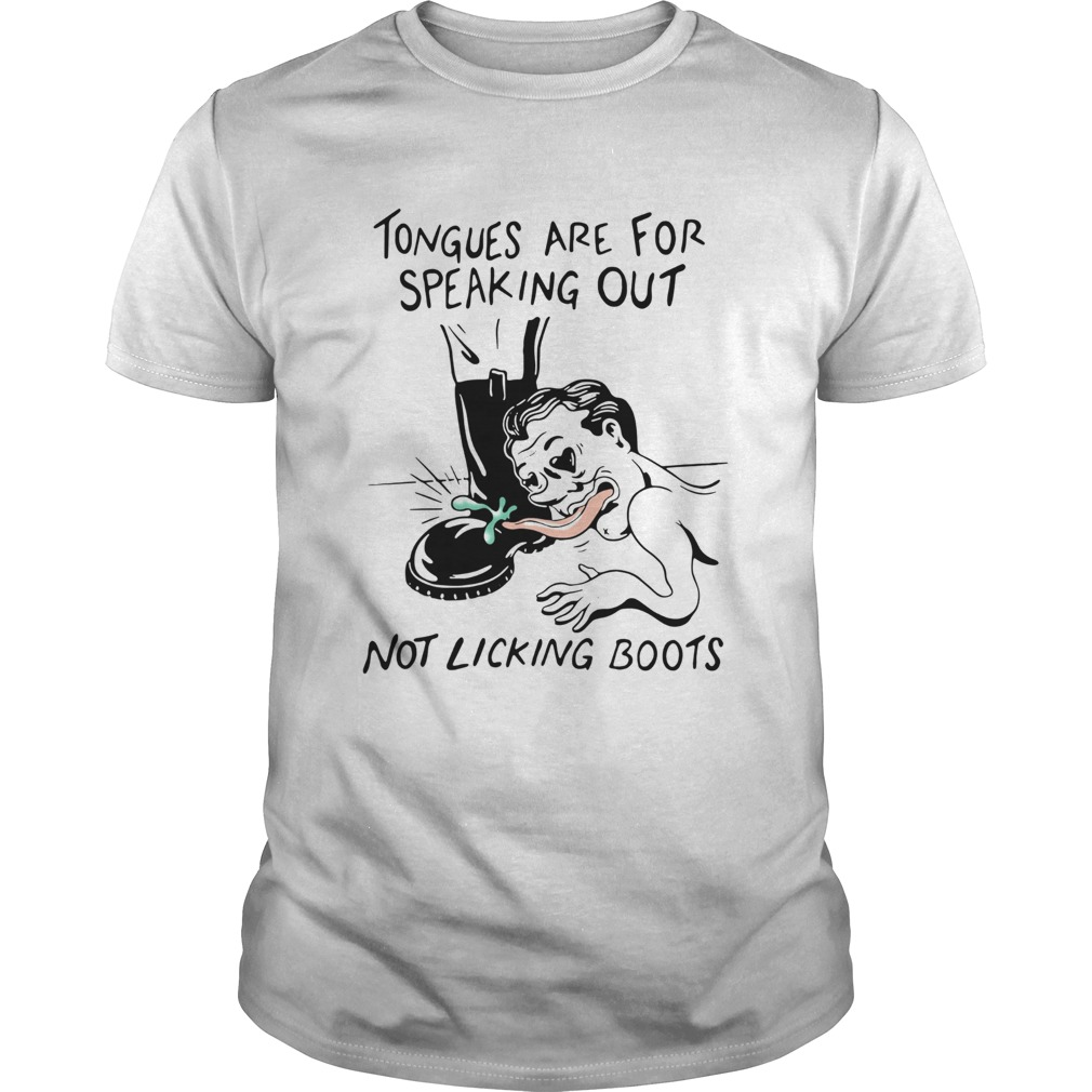 Tongues are for speaking out not licking boots  Unisex