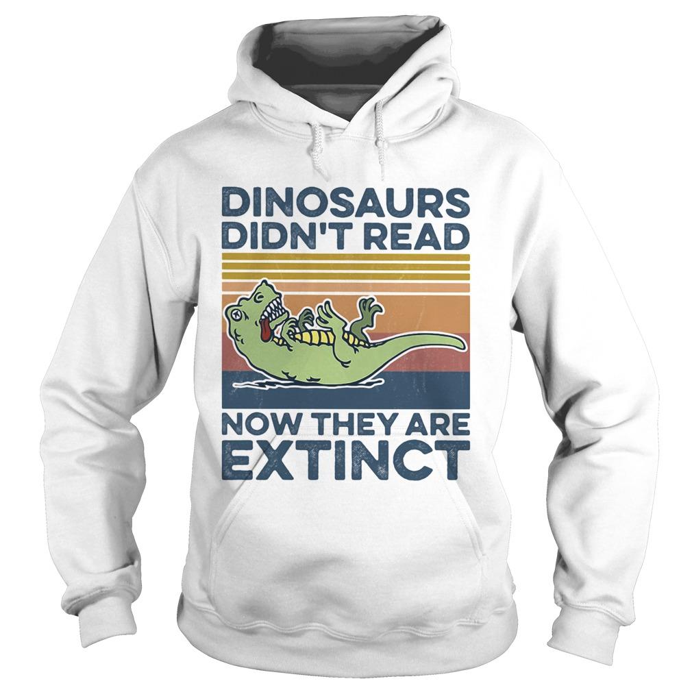 TRex dinosaurs didnt read now they are extinct vintage retro  Hoodie