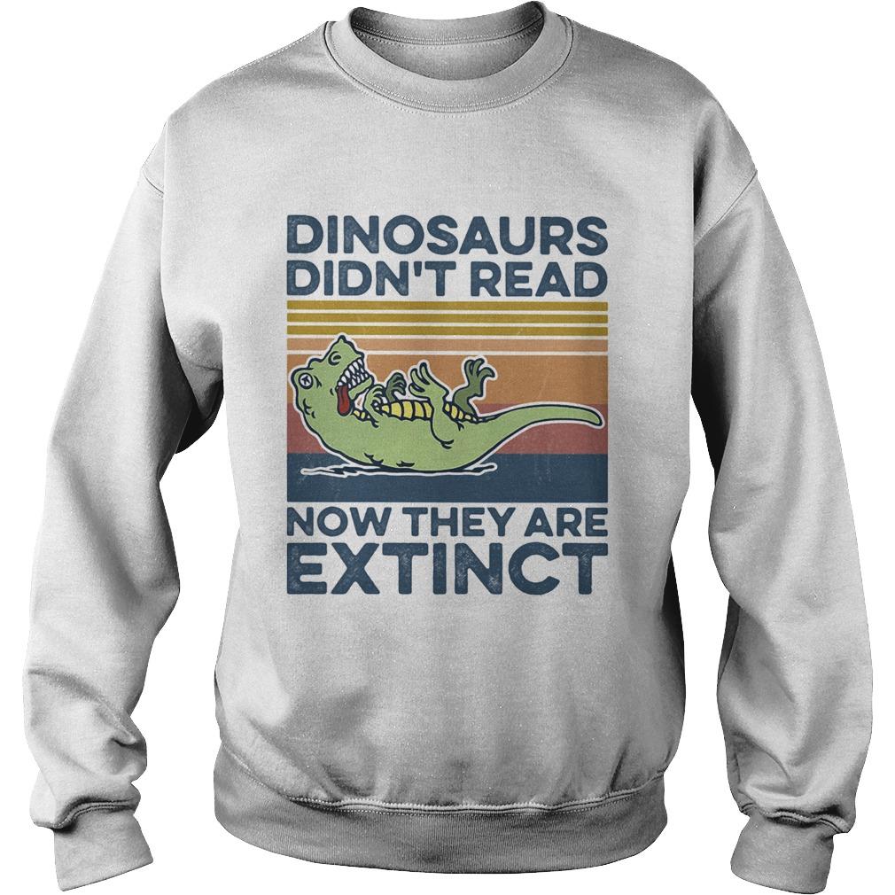 TRex dinosaurs didnt read now they are extinct vintage retro  Sweatshirt