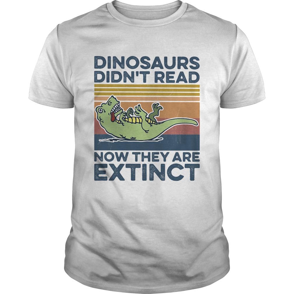TRex dinosaurs didnt read now they are extinct vintage retro  Unisex