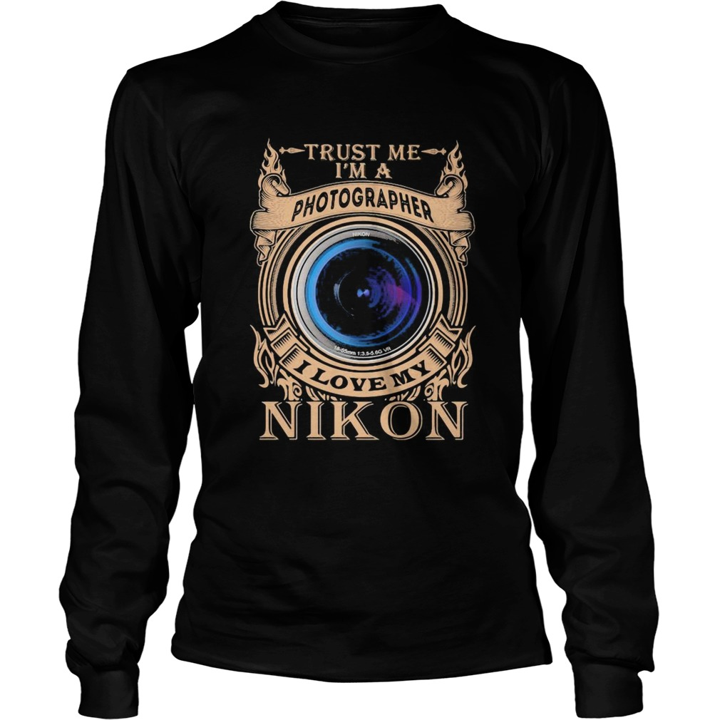 Trust me im a photographer i love my nikon night  Long Sleeve