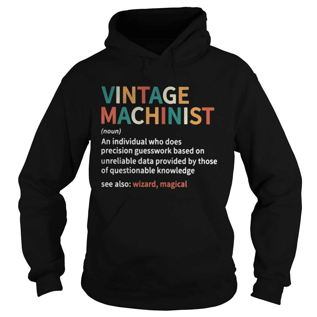 Vintage machinist noun an individual who does precision guesswork based on unreliable data provided Hoodie