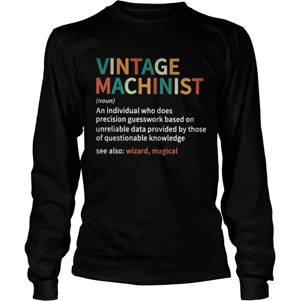 Vintage machinist noun an individual who does precision guesswork based on unreliable data provided Long Sleeve