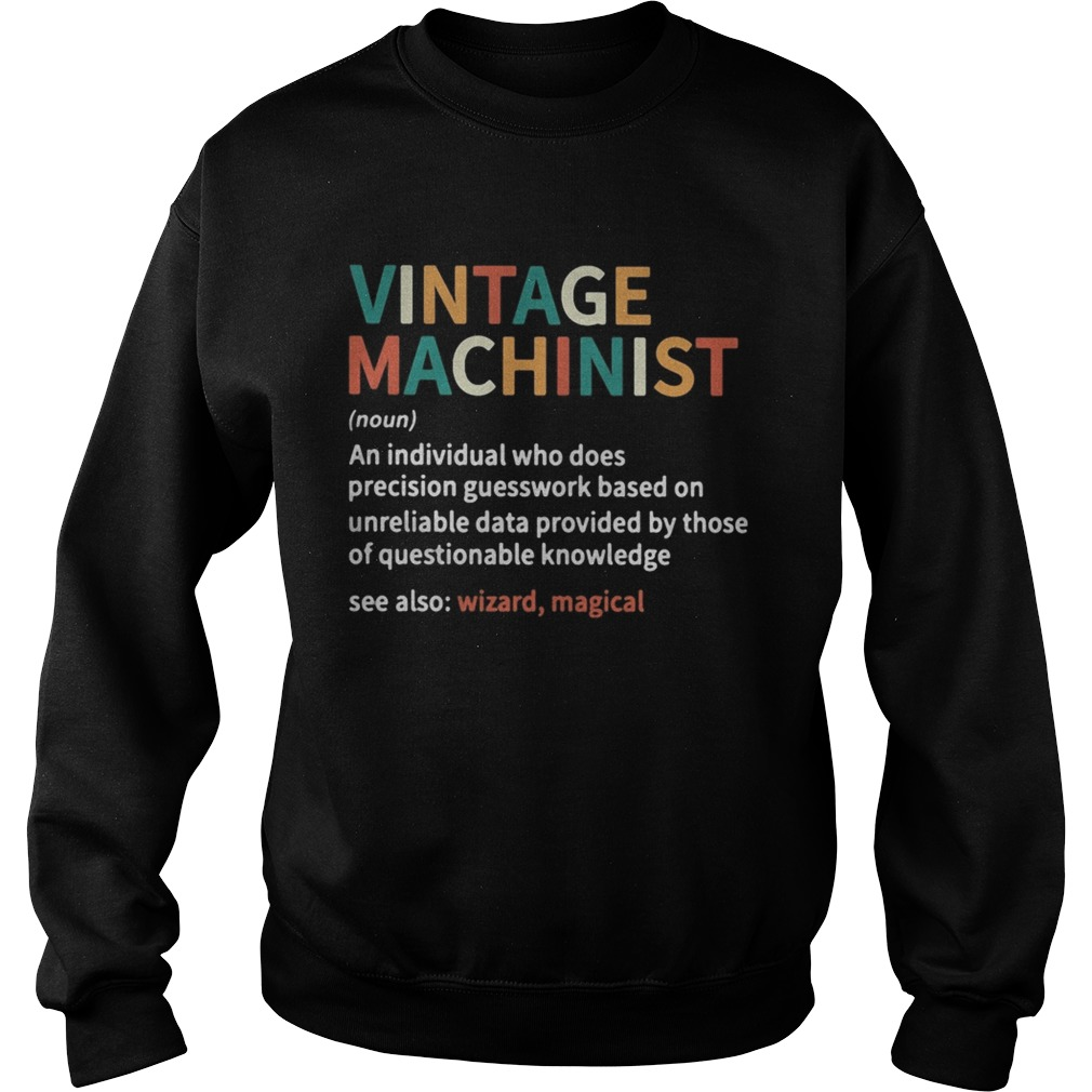 Vintage machinist noun an individual who does precision guesswork based on unreliable data provided Sweatshirt