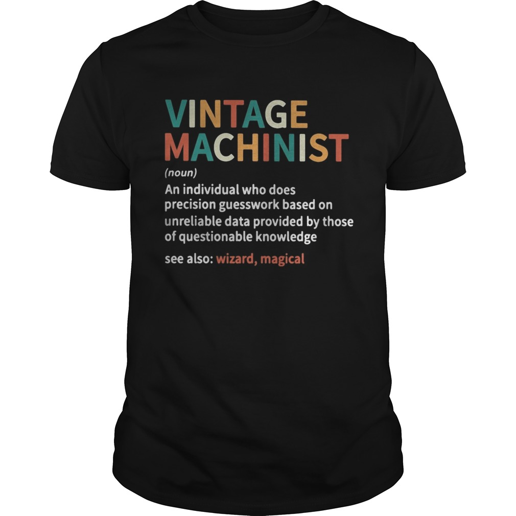 Vintage machinist noun an individual who does precision guesswork based on unreliable data provided Unisex