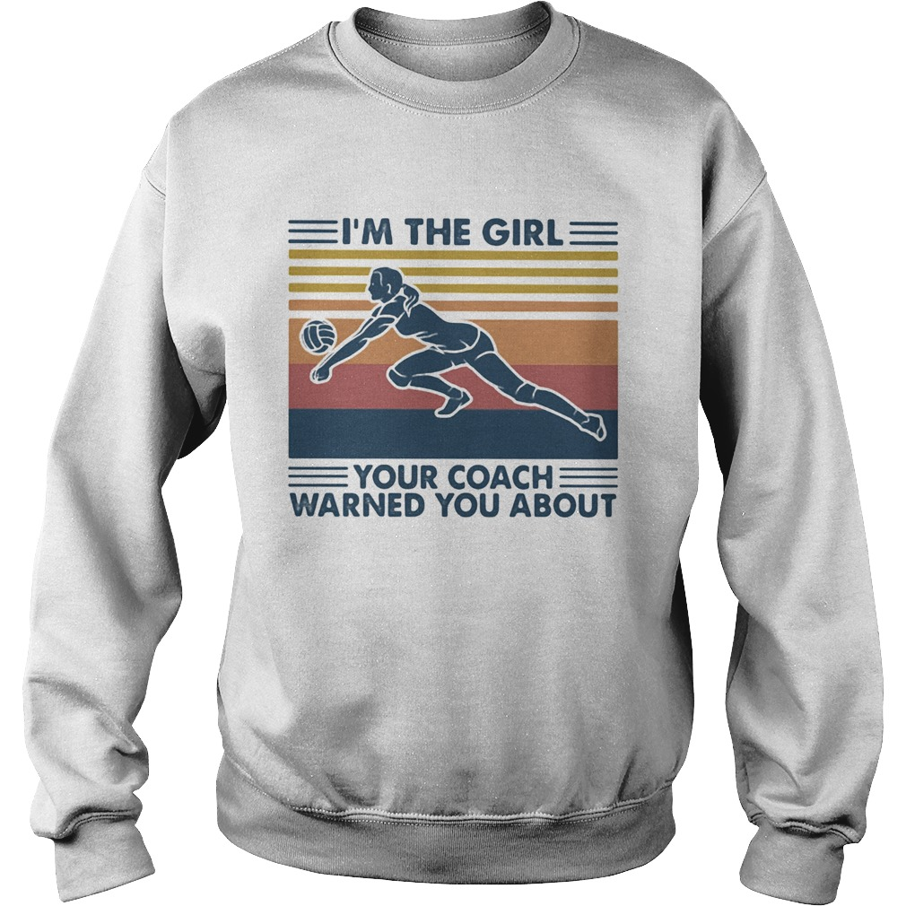 Volleyball im the girl your coach warned you about vintage retro  Sweatshirt
