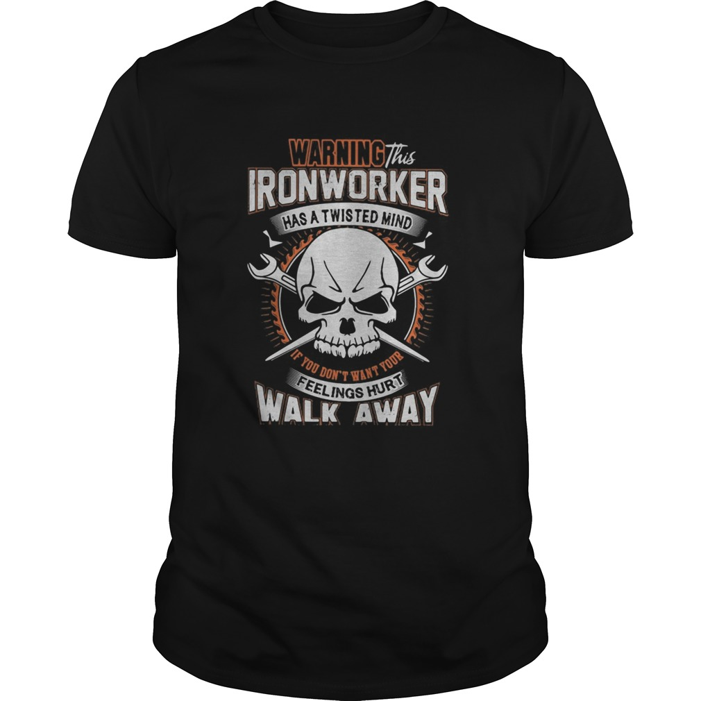 Waring this ironwoker has a twisted mind fellings hurt walk away skull  Unisex