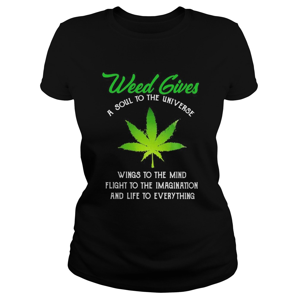 Weed Gives A Soul To The Universe Wings To The Mind Flight To The Imagination And Life To Everythin Classic Ladies