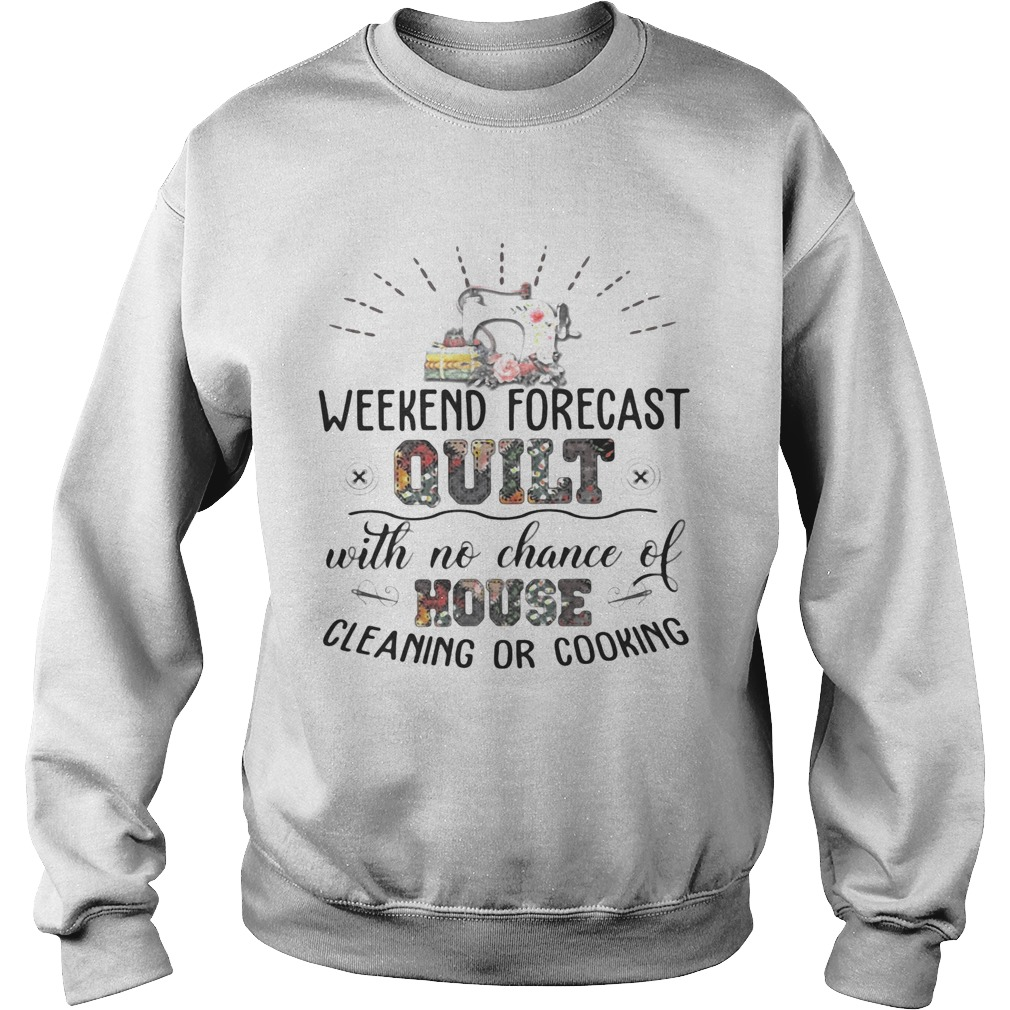 Weekend Forecast Quilt With No Chance Of House Cleaning Or Cooking  Sweatshirt