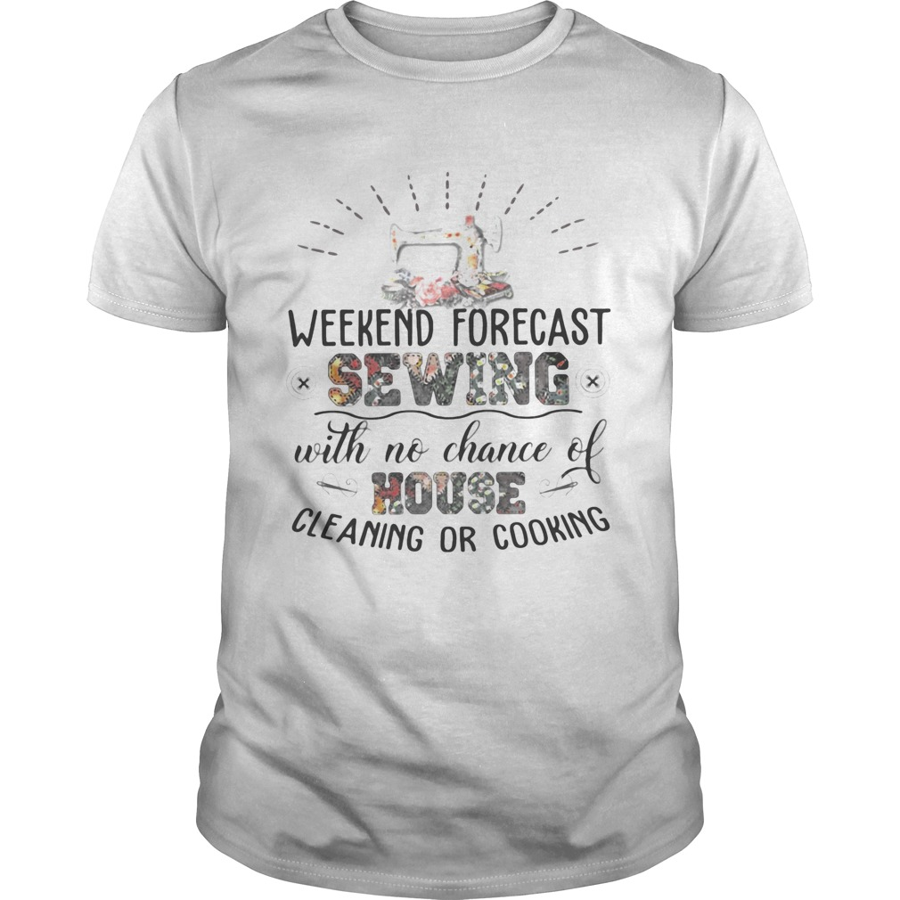 Weekend Forecast Sewing With No Chance Of House Cleaning Or Cooking  Unisex