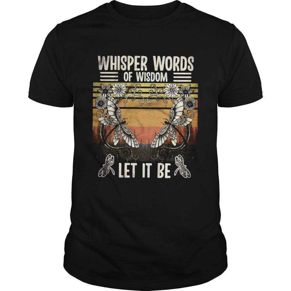 Whisper Words Of Wisdom Let It Be Butterfly Flower Vintage Retro  Unisex