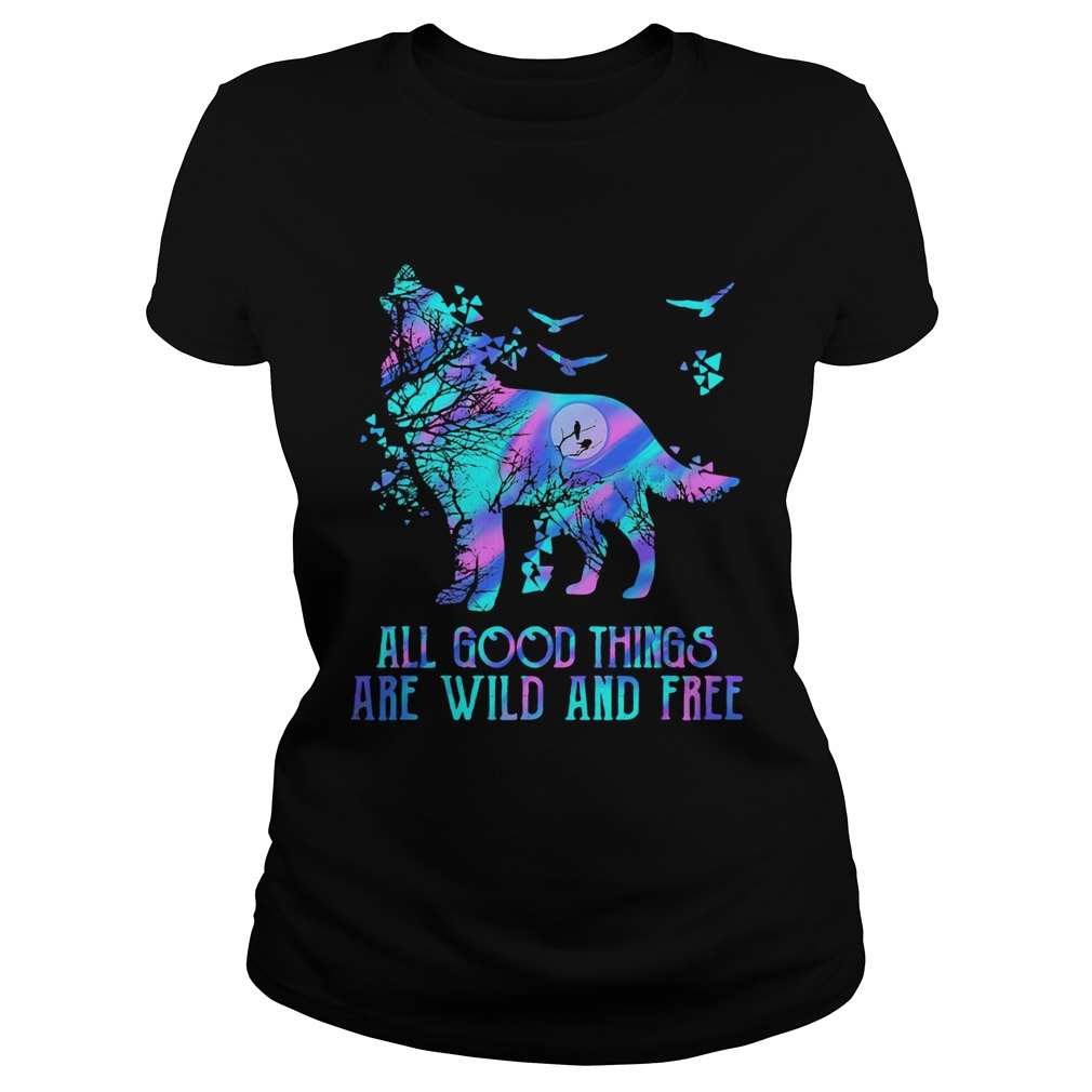 Wolf all good things are wild and free  Classic Ladies