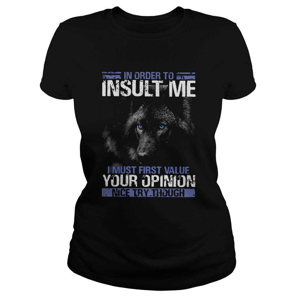 Wolf In Order To Insult Me I Must First Value Your Opinion  Classic Ladies