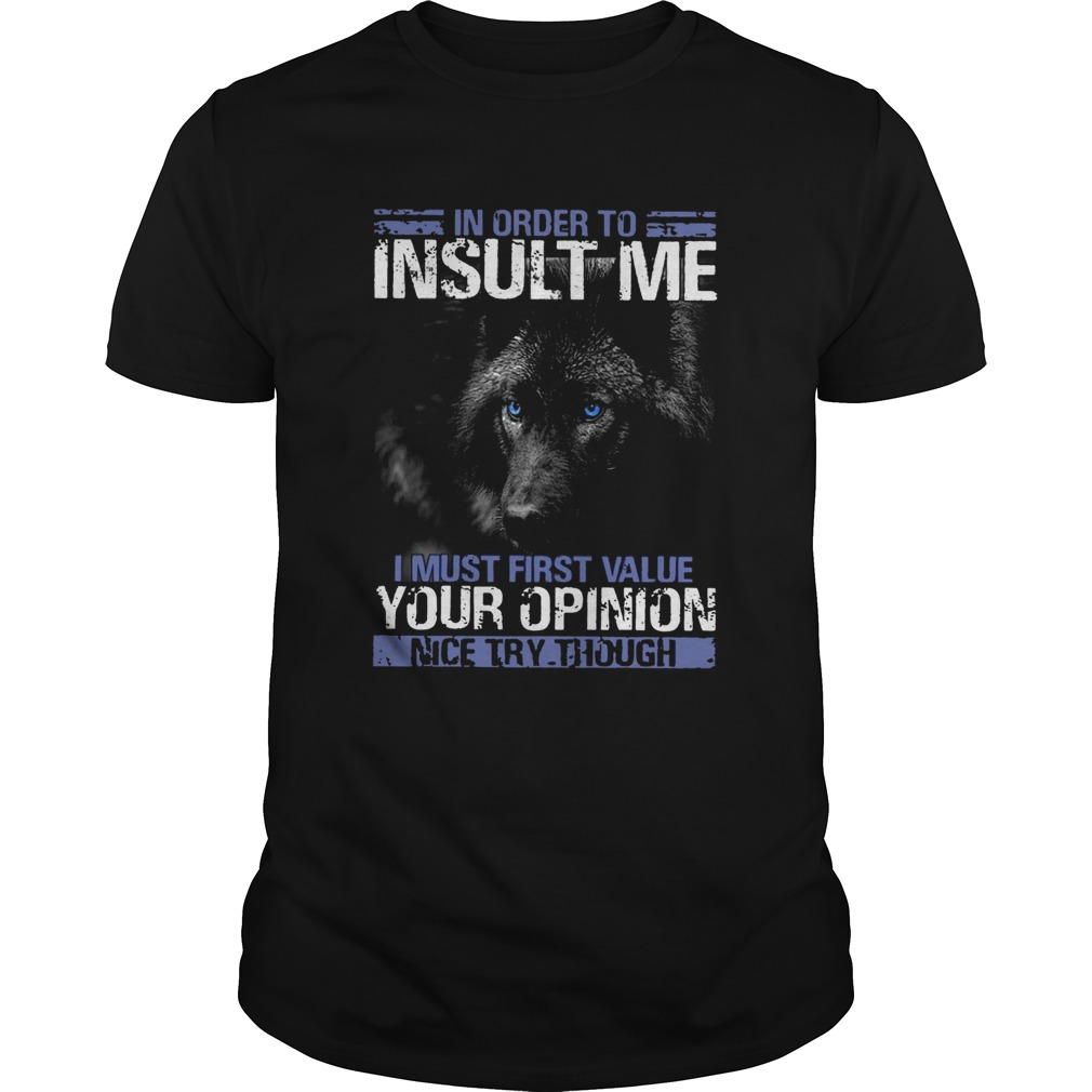 Wolf In Order To Insult Me I Must First Value Your Opinion  Unisex