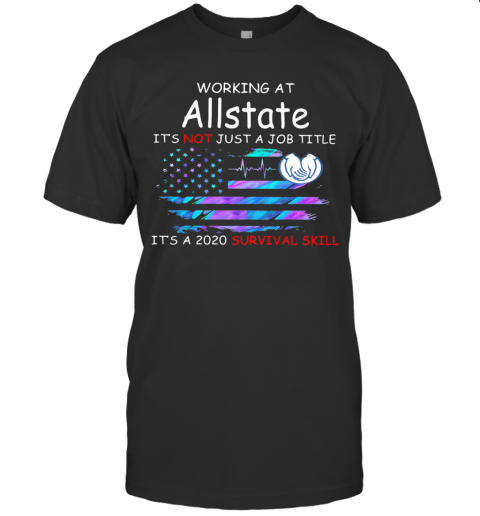 Working At Allstate It'S Not Just A Job Title It'S A 2020 Survival Skill American Flag Independence Day T-Shirt Classic Men's T-shirt