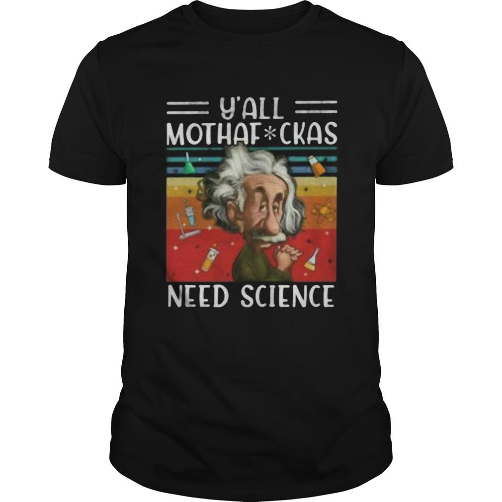 Y All Mothaf Ckas Need Science Vintage Retro  Unisex