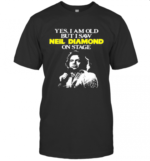Yes I Am Old But I Saw Neil Diamond On Stage Art T-Shirt Classic Men's T-shirt