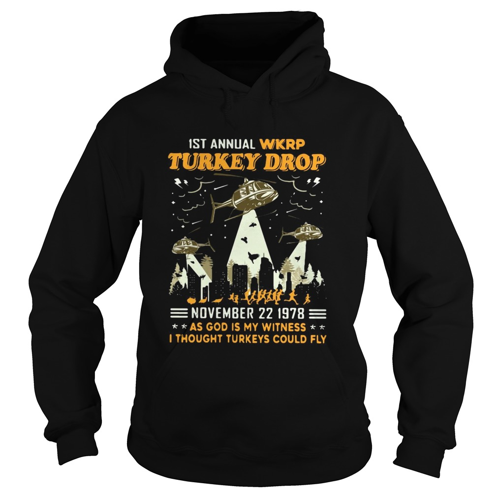 1st Annual Wkrp Turkey Drop November 22 1978 As God Is My Witness I Thought Turkeys Could Fly  Hoodie
