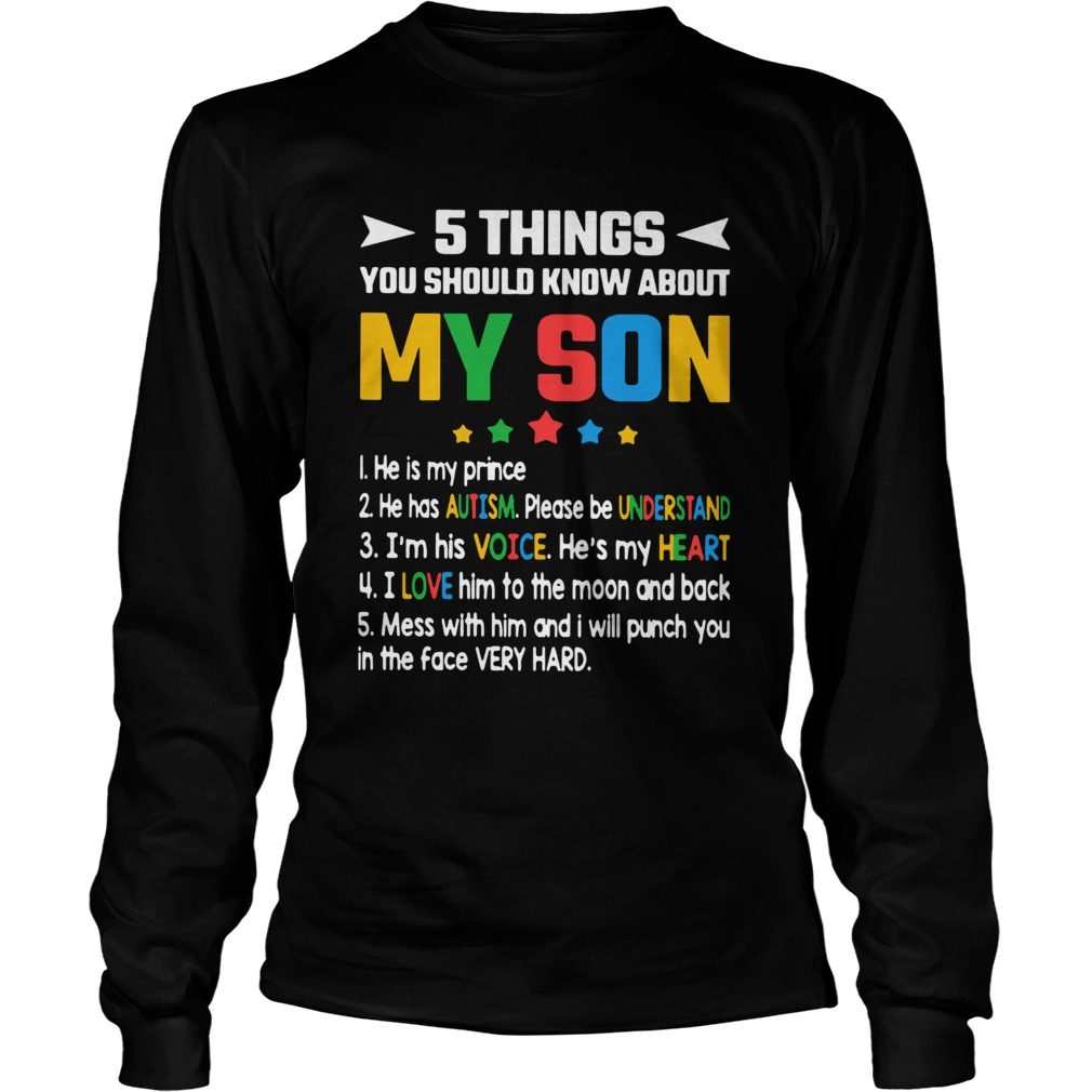 5 Thing You Should Know About My Son 1 He Is My Prince 2 He Has Autism  Long Sleeve