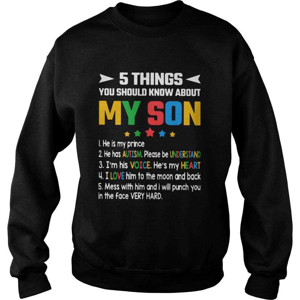 5 Thing You Should Know About My Son 1 He Is My Prince 2 He Has Autism  Sweatshirt