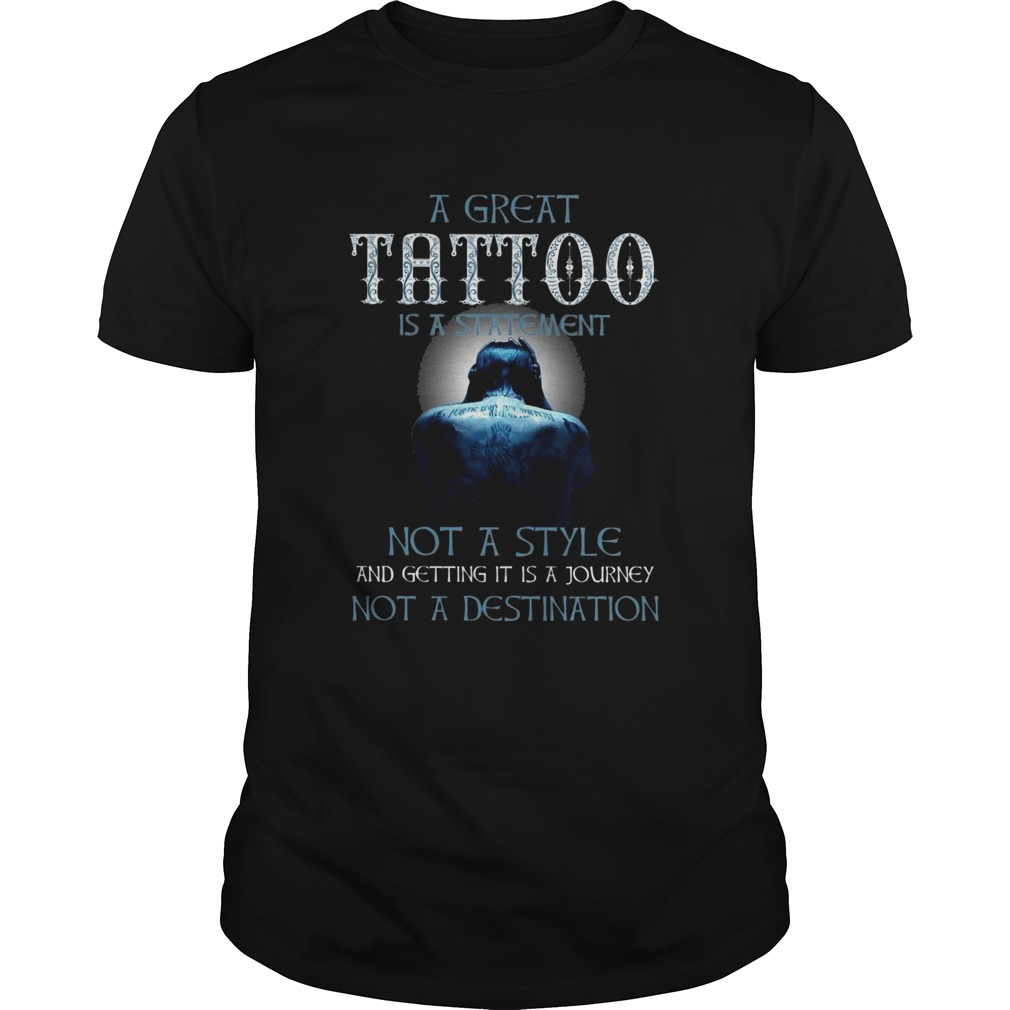 A Great Tattoo Is A Statement Not A Style  Unisex