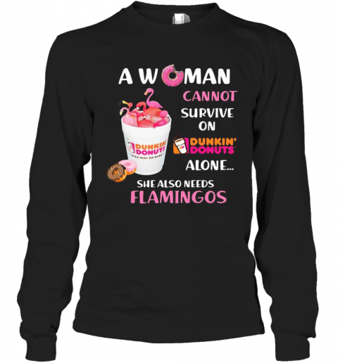 A Woman Cannot Survive On Dunkin Donuts Alone She Also Needs Flamingos T-Shirt Long Sleeved T-shirt