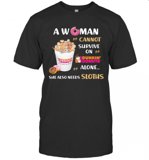 A Woman Cannot Survive On Dunkin Donuts Alone She Also Needs Sloths T-Shirt Classic Men's T-shirt