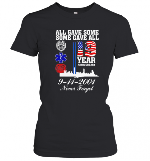 All Gave Some Some Gave All 19 Year Anniversary 9 11 2001 Never Forget T-Shirt Classic Women's T-shirt