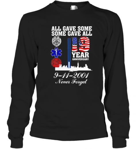All Gave Some Some Gave All 19 Year Anniversary 9 11 2001 Never Forget T-Shirt Long Sleeved T-shirt