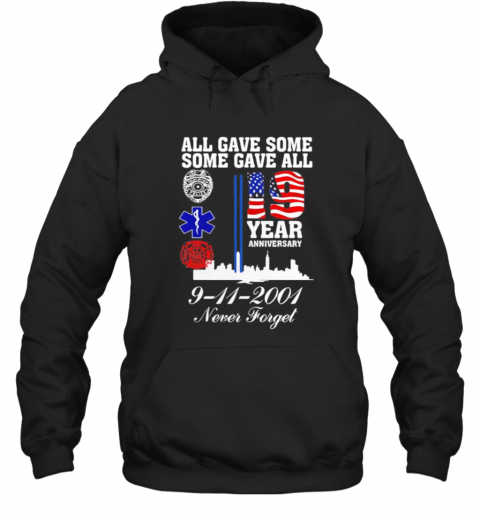 All Gave Some Some Gave All 19 Year Anniversary 9 11 2001 Never Forget T-Shirt Unisex Hoodie