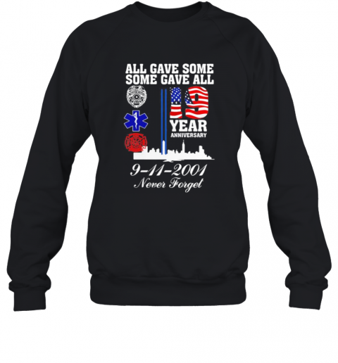 All Gave Some Some Gave All 19 Year Anniversary 9 11 2001 Never Forget T-Shirt Unisex Sweatshirt