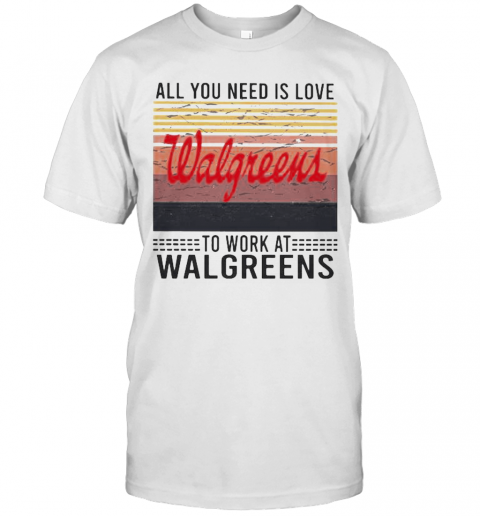 All You Need Is Love To Work At Walgreens Vintage Retro T-Shirt Classic Men's T-shirt