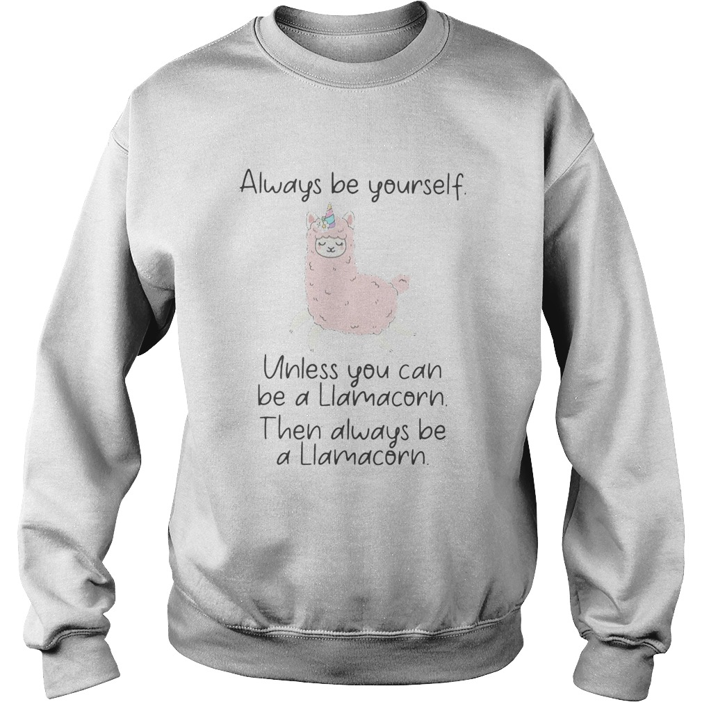 ALWAYS BE YOURSELF UNLESS YOU CAN BE A LIAMACORN THEN ALWAYS BE A LLAMACORN SHEEP  Sweatshirt