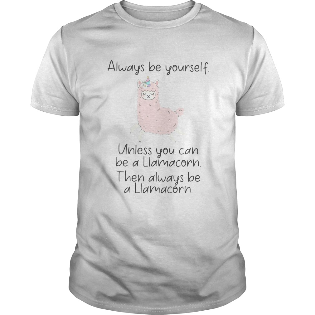 ALWAYS BE YOURSELF UNLESS YOU CAN BE A LIAMACORN THEN ALWAYS BE A LLAMACORN SHEEP  Unisex