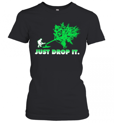Arborist Just Drop It T-Shirt Classic Women's T-shirt