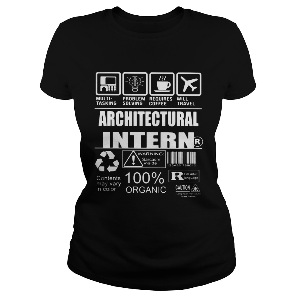 Architectural intern warning sarcasm inside contents may vary in color 100 organic  Classic Ladies