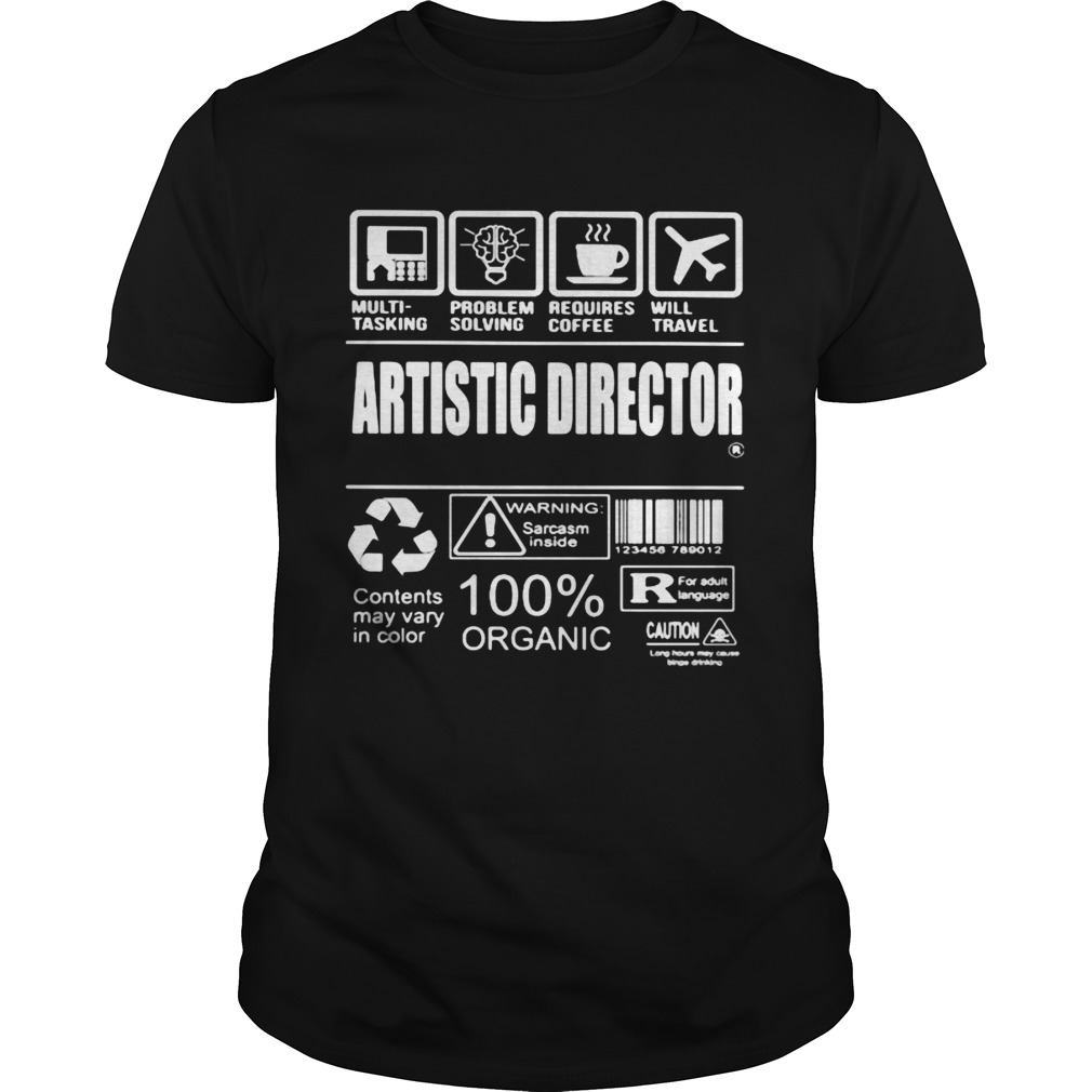 Artistic director warning sarcasm inside contents may vary in color 100 organic  Unisex
