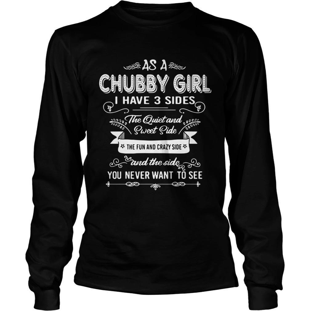 As A Chubby Girl I Have 3 Sides The Quiet And Sweet Side The Fun And Crazy Side  Long Sleeve
