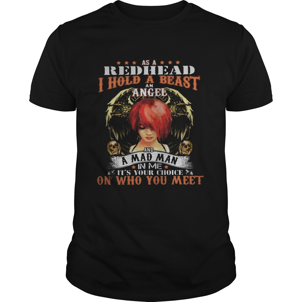 As a red head i hold a beast an angel and a madman in me its your choice on who you meet  Unisex