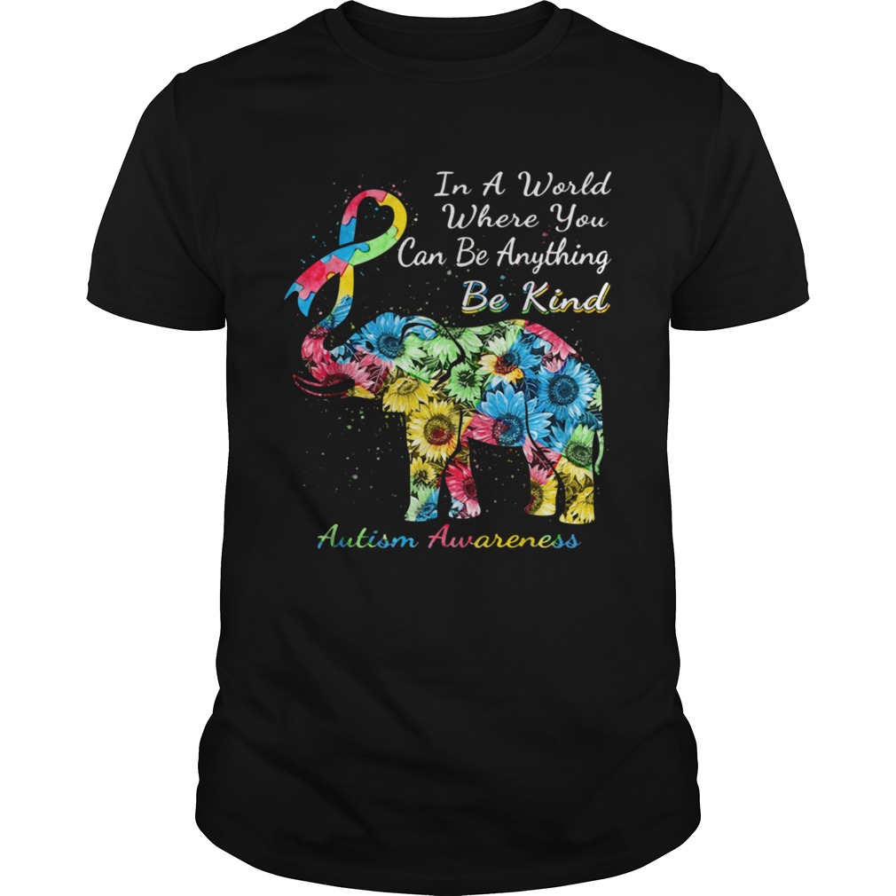 Autism Awareness Sunflower Elephant In A World Where You Can Be Anything Be Kind  Unisex