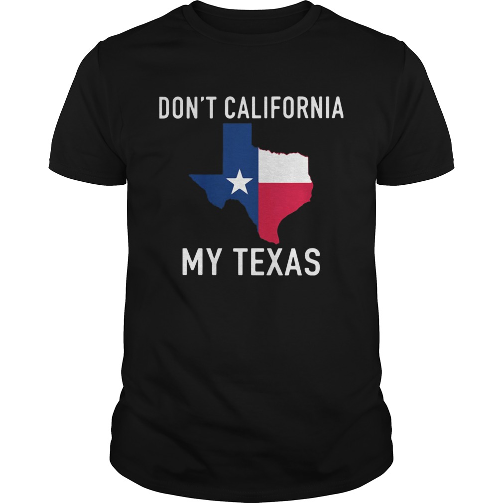 Awesome Dont California My Texas Map  Unisex
