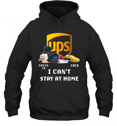Awesome UPS Mickey Mouse Covid 19 2020 I Cant Stay At Home T-Shirt Unisex Hoodie