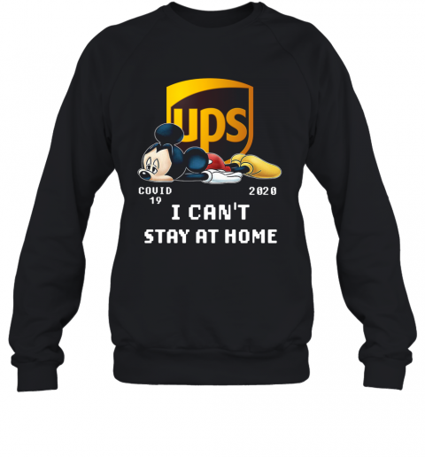 Awesome UPS Mickey Mouse Covid 19 2020 I Cant Stay At Home T-Shirt Unisex Sweatshirt