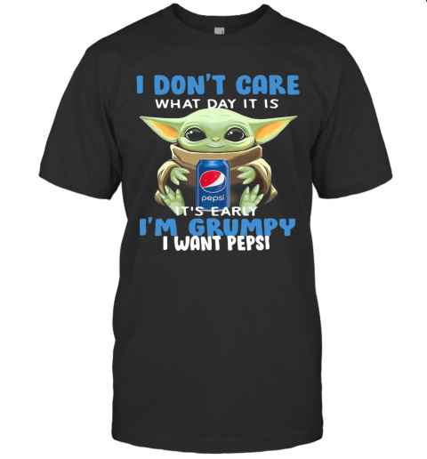 Baby Yoda I Don'T Care What Day It Is It'S Early I'M Grumpy I Want Pepsi T-Shirt Classic Men's T-shirt