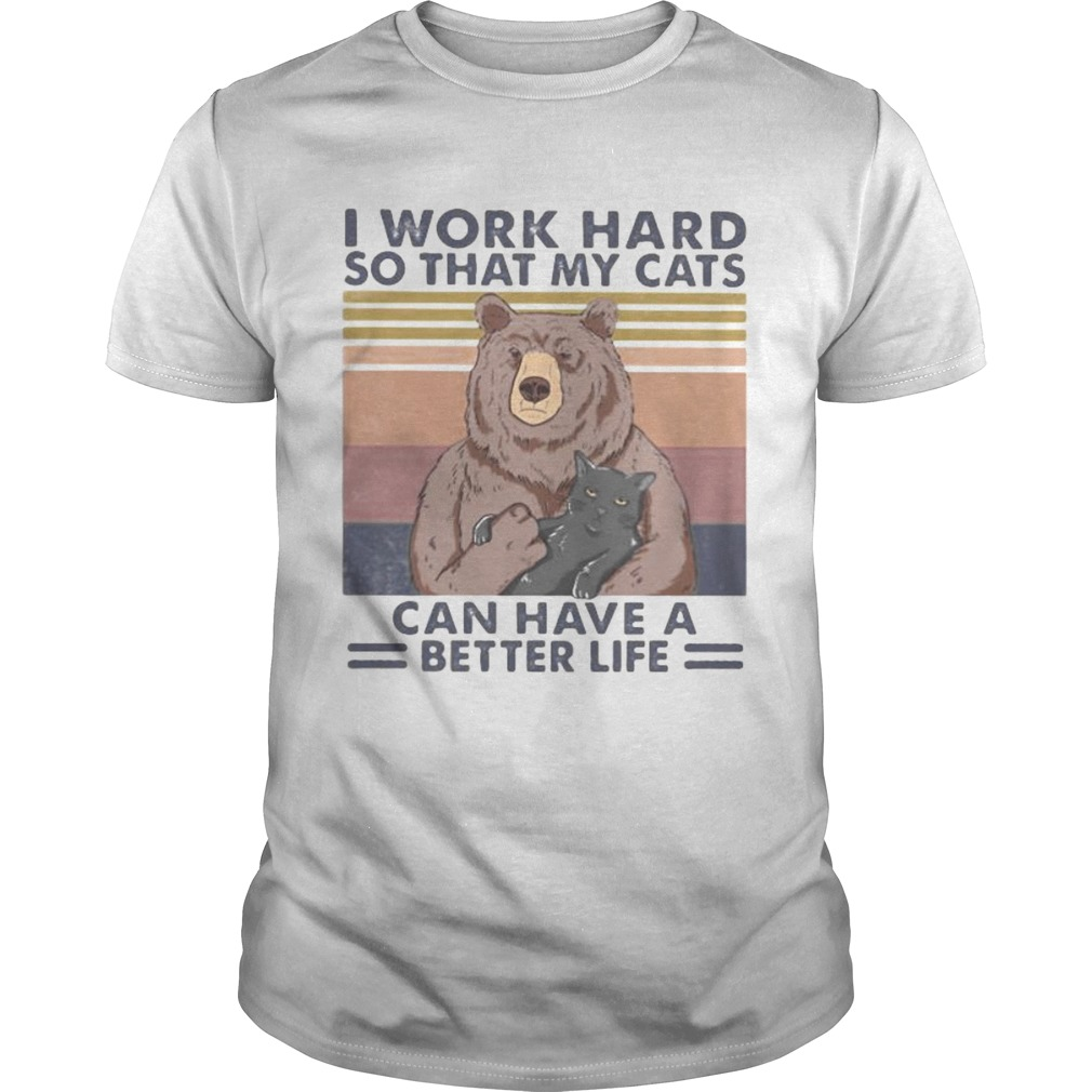 Bear I work hard so that my cats can have a better life vintage retro  Unisex