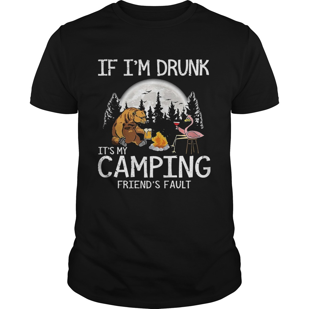 Bear if im drunk its my camping friends fault moon  Unisex