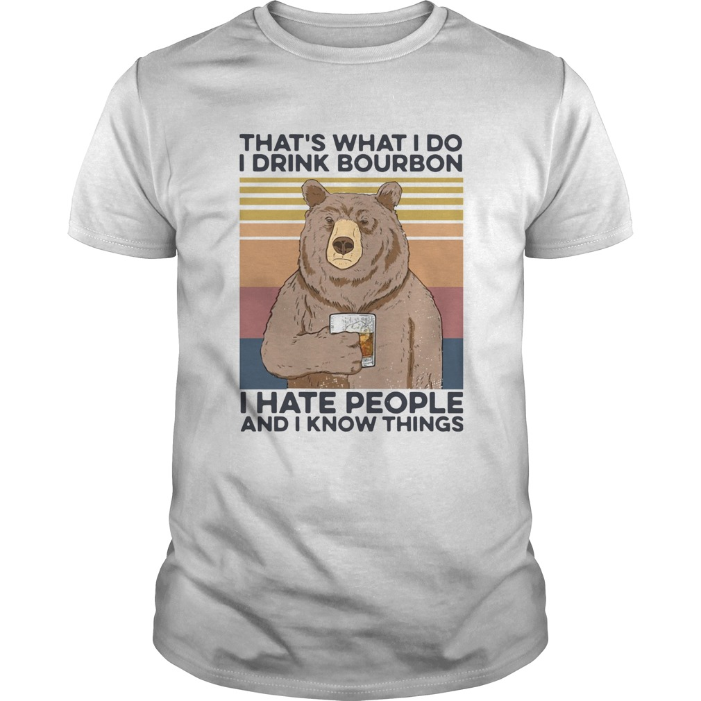 Bear thats what I do drink bourbon I hate people and I know things vintage  Unisex